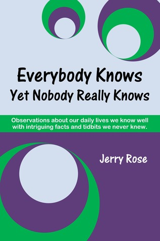 Everybody Knows Yet Nobody Really Knows  by  Jerry Rose