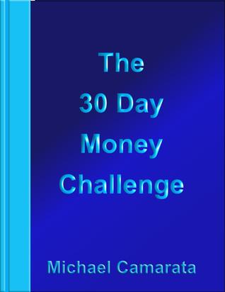 The 30 Day Money Challenge  by  Michael Camarata