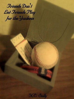 Friends Dont Let Friends Play for the Yankees  by  NE Sully