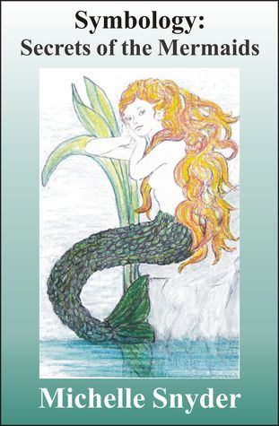Symbology: Secrets of the Mermaids  by  Michelle Snyder