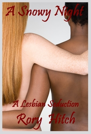 A Snowy Night: An Erotic Lesbian Seduction Rory Hitch