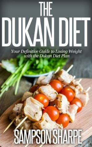 THE DUKAN DIET: Your Definitive Guide to Losing Weight with the Dukan Diet Plan (The Dukan Diet Book - With Recipes) Sampson Sharpe