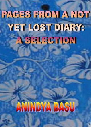 Pages From A Not Yet Lost Diary: A Selection Anindya Basu