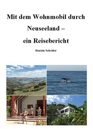 Mit dem Wohnmobil durch Neuseeland: ein Reisebericht  by  Daniela Schröder