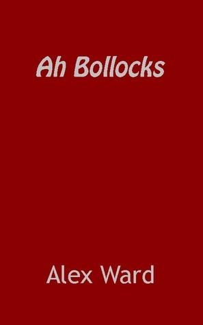 Ah Bollocks  by  Alex Ward