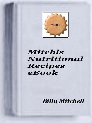 Mitchls Nutritional Recipes  by  Billy Mitchell