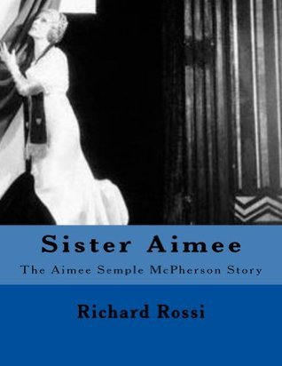 Sister Aimee: The Aimee Semple McPherson Story Richard Rossi
