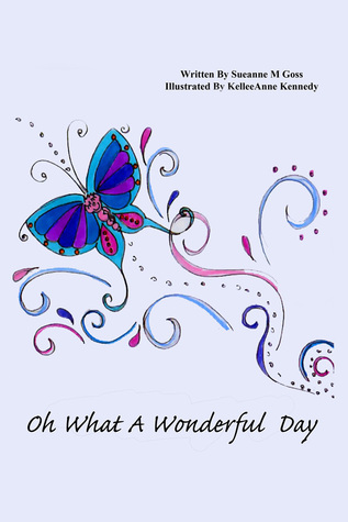 Oh What A Wonderful Day  by  Sueanne Goss