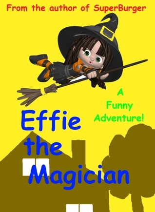 Effie the Magician: a humorous childrens book  by  San Alini