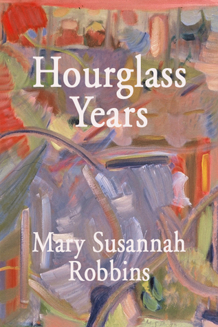 Hourglass Years: A Poetry Anthology Mary Susannah Robbins