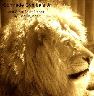 Comrade Cymbells Jr. and other short stories Bob Neudorf