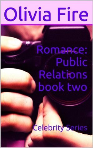 Romance: Public Relations book two: Celebrity Series  by  Olivia Fire