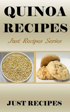 QUINOA RECIPES: JUST RECIPES SERIES  by  Just Recipes
