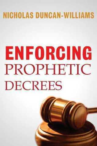 Enforcing Prophetic Decrees Nicholas Duncan-Williams
