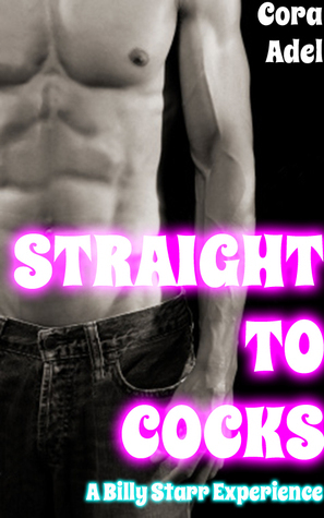 Straight To Cocks  by  Cora Adel