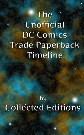 The Unofficial DC Comics Trade Paperback Timeline Vol. 1  by  Collected Editions