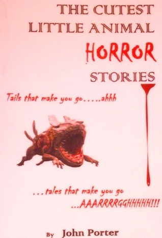 The Cutest Little Animal Horror Stories John Porter