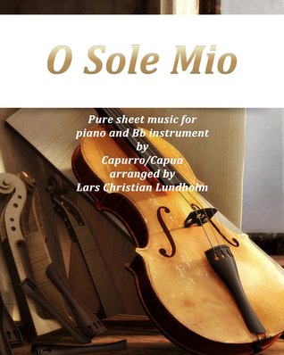 O Sole Mio Pure sheet music for piano and Bb instrument  by  Capurro/Capua arranged by Lars Christian Lundholm by Pure Sheet music