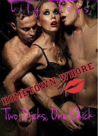 Hometown Whore: Two Dicks, One Chick  by  Lily Foss
