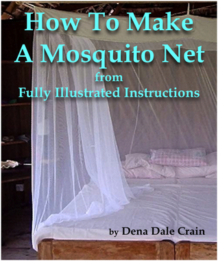 How to Make a Mosquito Net From Fully Illustrated Instructions  by  Dena Dale Crain