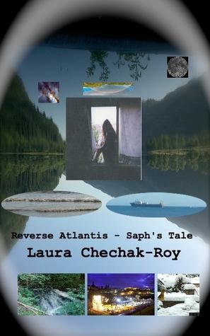 Reverse Atlantis: Saphs Tale  by  Laura Chechak-Roy