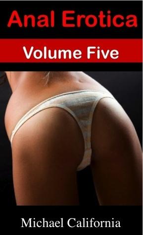 Anal Erotica: Volume Five  by  Michael California