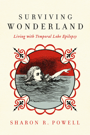 Surviving Wonderland: Living with Temporal Lobe Epilepsy  by  Sharon R. Powell