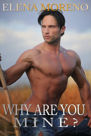 Why Are You Mine (The Mine Series, #3)  by  Elena  Moreno