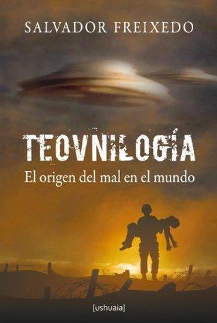 Teovnilogía. El origen del mal en el mundo Salvador Freixedo