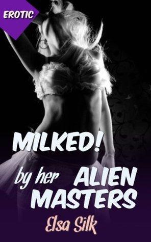 Milked her Alien Masters (Alien Masters, #1) by Elsa Silk