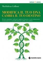 Modifica il tuo DNA, cambia il tuo destino  by  Maddalena Galliani