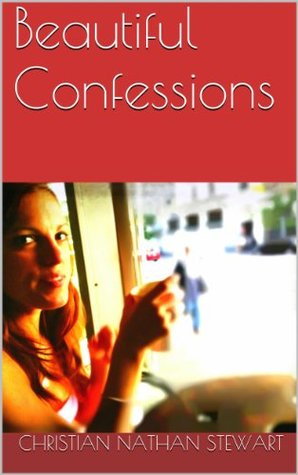 Beautiful Confessions: Anns Confession Christian Nathan Stewart