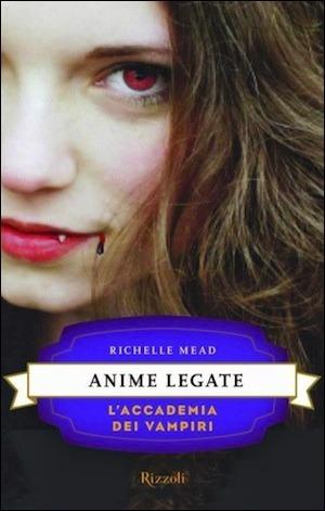 Anime legate (LAccademia dei Vampiri, #5) Richelle Mead