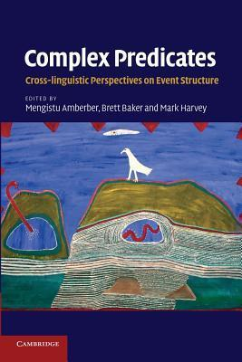 Complex Predicates: Cross-Linguistic Perspectives on Event Structure  by  Mengistu Amberber