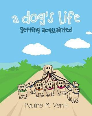 A Dogs Life: Getting Acquainted Pauline M Venti