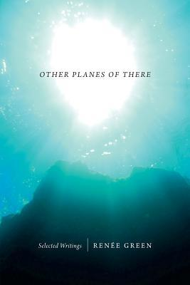 Other Planes of There: Selected Writings  by  Renée Green