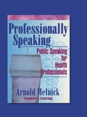 Professionally Speaking: Public Speaking for Health Professionals  by  Frank De Piano