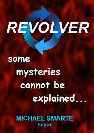 Revolver: ten strange stories revolving around mysteries and paranormal fiction Michael Smarte