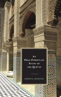 An Oral-Formulaic Study of the Quran  by  Andrew G. Bannister