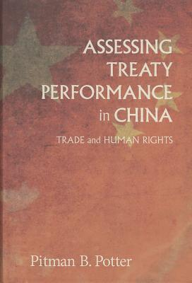 Assessing Treaty Performance in China: Trade and Human Rights  by  Pitman Potter