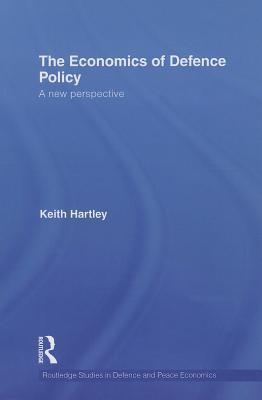 The Economics of Defence Policy: A New Perspective  by  Keith Hartley