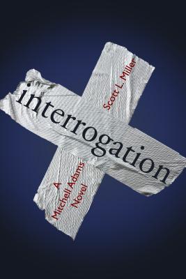 Interrogation Scott L Miller