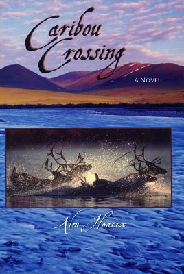 Caribou Crossing: A Novel  by  Kim Heacox