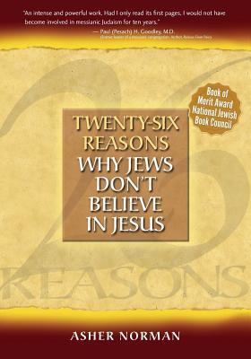 Twenty Six Reasons Why Jews Dont Believe In Jesus  by  Asher Norman