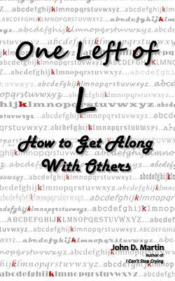 One Left of L: How to Get Along with Others  by  John D. Martin