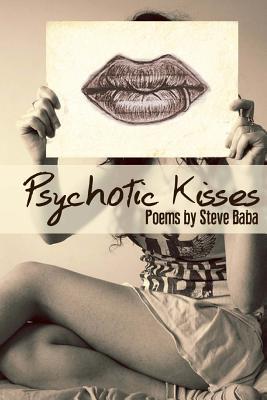 Psychotic Kisses Steve Baba