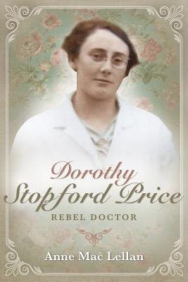 Dorothy Stopford Price: Rebel Doctor  by  Anne Mac Lellan