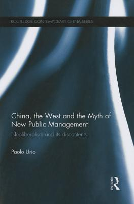 China, the West and the Myth of New Public Management: Neoliberalism and Its Discontents Paolo Urio