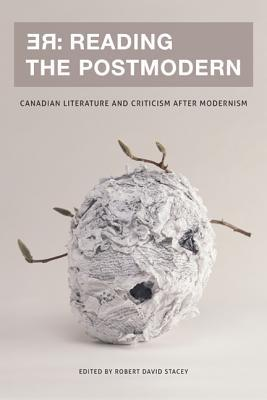 RE: Reading the Postmodern: Canadian Literature and Criticism After Modernism  by  Robert David Stacey