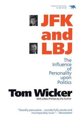 JFK and LBJ: The Influence of Personality Upon Politics  by  Tom Wicker